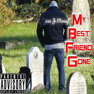 My Best Friend Gone | 242J-Money