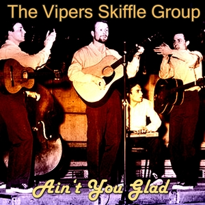 Ain't You Glad | The Vipers Skiffle Group