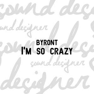 I'm so crazy   Byront