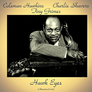 Hawk Eyes | Coleman Hawkins / Charlie Shavers / Tiny Grimes