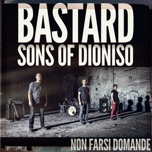 Non farsi domande | The Bastard Sons of Dioniso