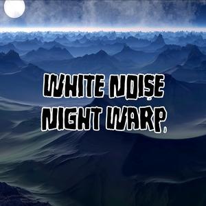 White Noise Night Warp   White Noise Meditation