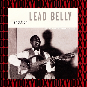 Shout On, the 1941-1948 New York Recordings, Vol. 3 | Lead Belly