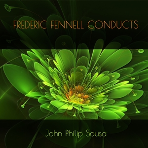 Frederic Fennell Conducts John Philip Sousa | Frederick Fennell