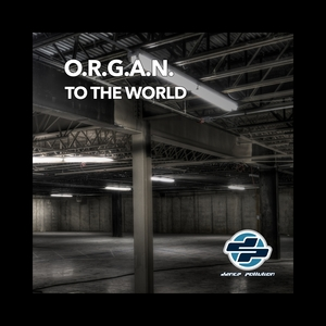 To the World | O.r.g.a.n.