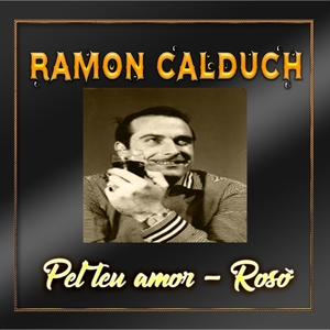 Pel teu amor - rosó, ramon calduch | Ramon Calduch