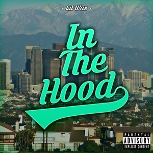 In the Hood | Lil Wax
