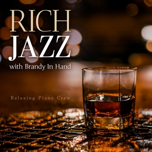 Rich Jazz - With Brandy in Hand | Relaxing Piano Crew