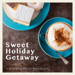 Sweet Holiday Getaway - Relaxing Piano Melodies | Relaxing Piano Crew