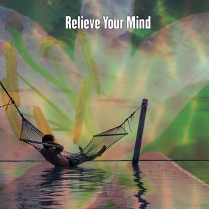 Relieve Your Mind | Musica Relajante