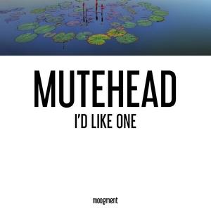 I'd Like One   Mutehead
