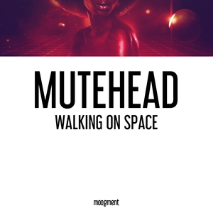 Walking On Space | Mutehead