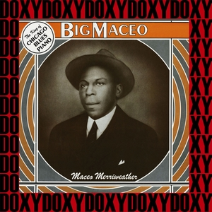 The Complete Best Recordings of the King Of Chicago Blues Piano | Big Maceo Merriweather