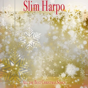 All the Best Christmas Songs | Slim Harpo