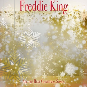 All the Best Christmas Songs | Freddie King