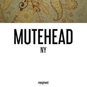 NY | Mutehead