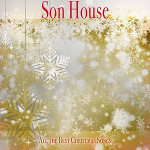 All the Best Christmas Songs | Son House