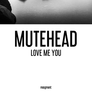 Love me you | Mutehead