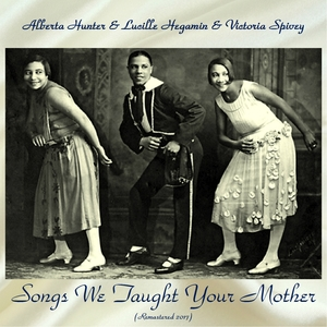 Songs We Taught Your Mother | Alberta Hunter & Lucille Hegamin & Victoria Spivey