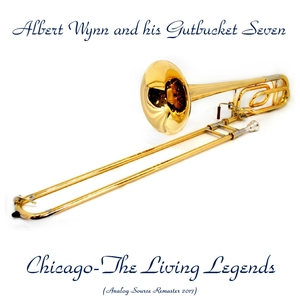 Chicago-The Living Legends | Albert Wynn And His Gutbucket Seven
