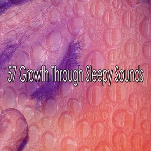 57 Growth Through Sleepy Sounds | Musica para Dormir Dream House