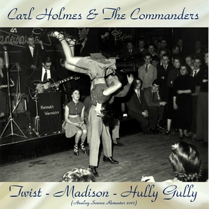 Twist - Madison - Hully Gully | Carl Holmes & The Commanders