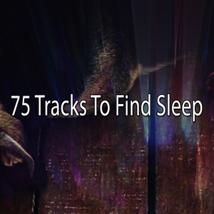 75 Tracks To Find Sleep | Musica para Dormir Dream House