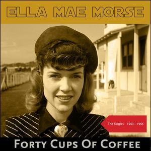Forty Cups Of Coffee | Ella Mae Morse