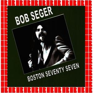 Boston Seventy Seven | Bob Seger