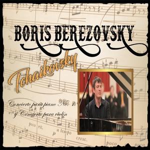 Boris Berezovsky, Tchaikovsky, Concierto para piano No. 1 y Concierto para Violín | Boris Berezovsky