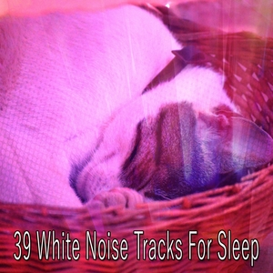 39 White Noise Tracks For Sleep | White Noise For Baby Sleep