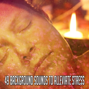 49 Background Sounds To Alleviate Stress | Musica para Dormir Dream House