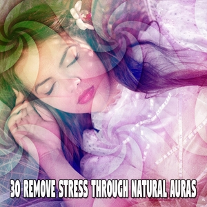 30 Remove Stress Through Natural Auras | White Noise For Baby Sleep