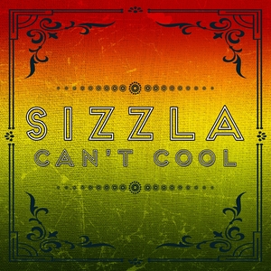 CANT COOL | Sizzla