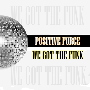 We Got the Funk | Positive Force