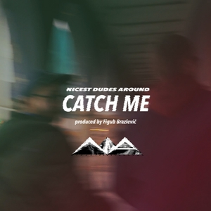 Catch Me | Nicest Dudes Around