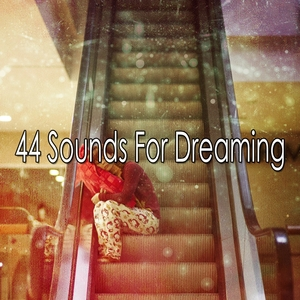 44 Sounds For Dreaming | Dormir