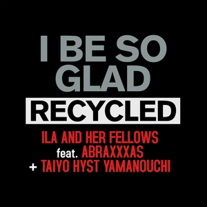 I Be so Glad Recycled | Ila and Her Fellows