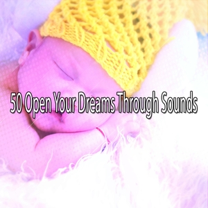 50 Open Your Dreams Through Sounds | Rockabye Lullaby