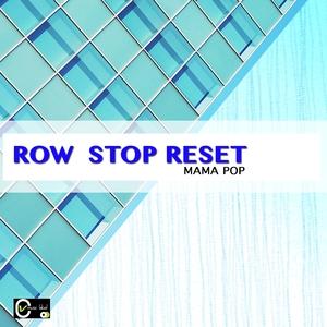 Row Stop Reset | Mama Pop