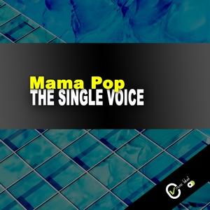 THE SINGLE VOICE | Mama Pop