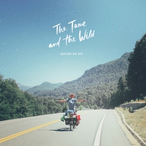 Before We Die | The Tame and the Wild