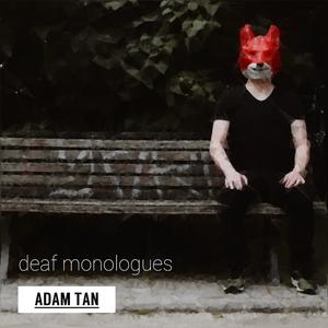 Deaf Monologues | Adam Tan