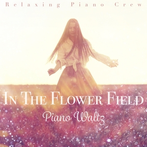 In the Flower Field - Piano Waltz | Relaxing Piano Crew