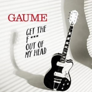 Get the Fuck Out of My Head | Gaume