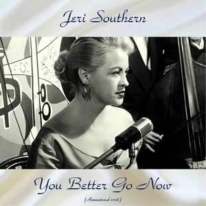 You Better Go Now | Jeri Southern