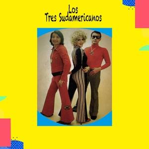 Los Tres Sudamericanos / Sus Mejores Canciones | Los Tres Sudamericanos