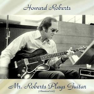 Mr. Roberts Plays Guitar   Howard Roberts