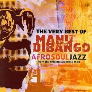 The Very Best of Manu Dibango: Afro Soul Jazz from the Original Makossa Man | Manu Dibango