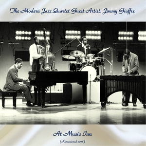 The Modern Jazz Quartet At Music Inn | The Modern Jazz Quartet Guest Artist: Jimmy Giuffre
